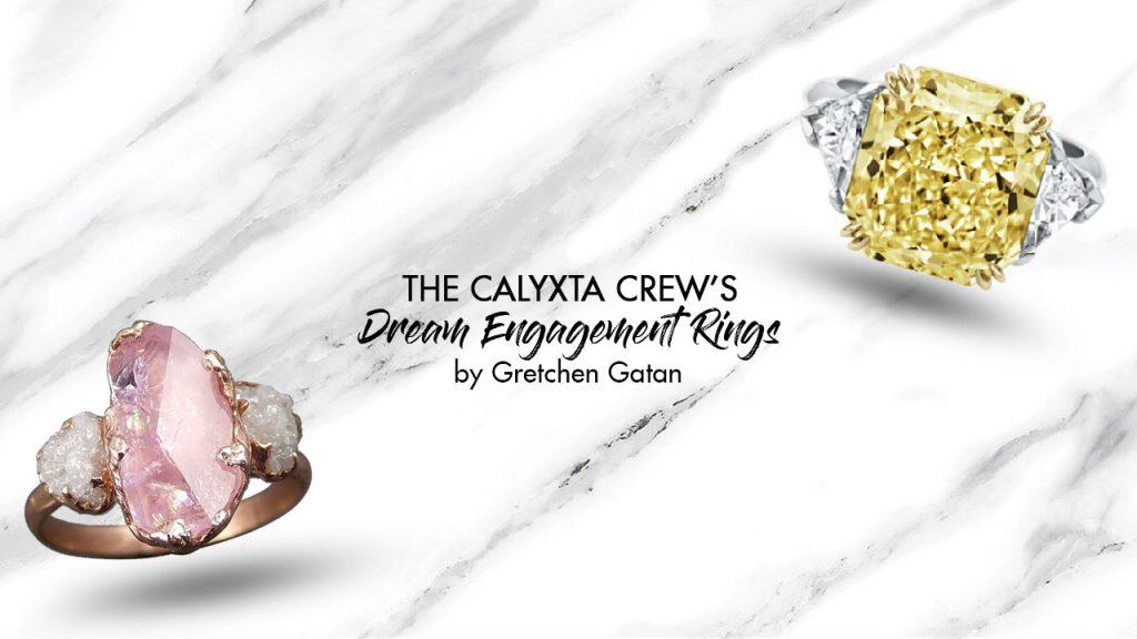 The Calyxta Crew's Dream Engagement Rings